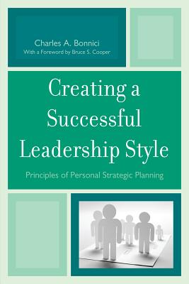 Creating a Successful Leadership Style: Principles of Personal Strategic Planning - Bonnici, Charles A, and Cooper, Bruce S