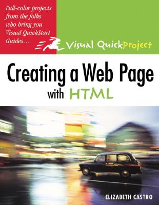 Creating a Web Page with HTML: Visual Quickproject Guide - Castro, Elizabeth