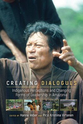 Creating Dialogues: Indigenous Perceptions and Changing Forms of Leadership in Amazonia - Veber, Hanne (Editor)