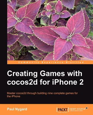 Creating Games with cocos2d for iPhone 2 - Nygard, Paul