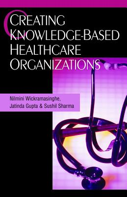 Creating Knowledge-Based Healthcare Organizations - Wickramasinghe, Nilmini (Editor)
