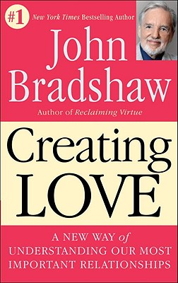 Creating Love: The Next Great Stage of Growth - Bradshaw, John