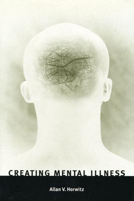 Creating Mental Illness - Horwitz, Allan V, Professor