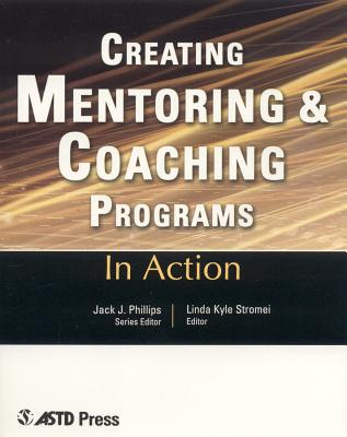 Creating Mentoring and Coaching Programs: Twelve Case Studies from the Real World of Training - Stromei, Linda Kyle (Editor)