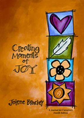 Creating Moments of Joy for the Person with Alzheimer's or Dementia, 4th. Ed. - Brackey, Jolene