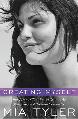 Creating Myself: How I Learned That Beauty Comes in All Shapes, Sizes, and Packages, Including Me - Tyler, Mia