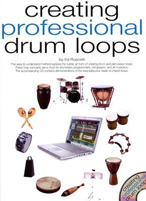 Creating Professional Drum Loops - Roscetti, Ed