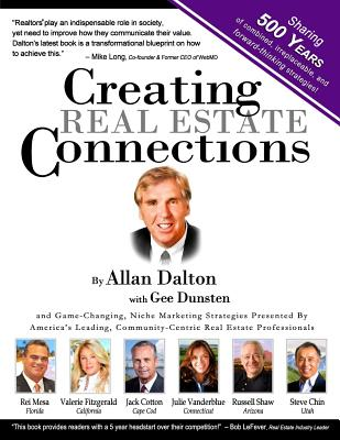 Creating Real Estate Connections: Combining 500 Years of Real Estate Experience and Strategies. - Dunsten, Gee, and Dalton, Allan