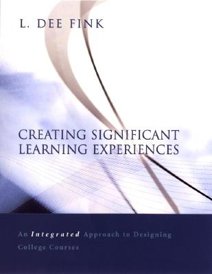 Creating Significant Learning Experiences: An Integrated Approach to Designing College Courses - Fink, L Dee