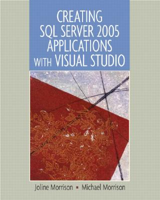 Creating SQL Server 2005 Applications with Visual Studio - Morrison, Joline, and Morrison, Charles M