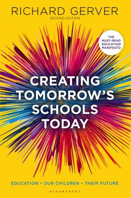 Creating Tomorrow's Schools Today: Education - Our Children - Their Futures - Gerver, Richard
