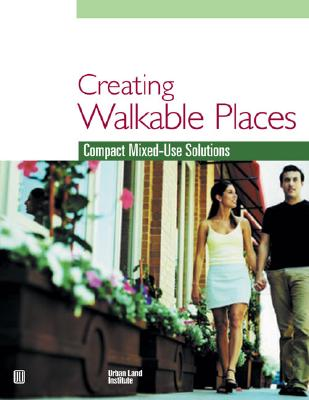 Creating Walkable Places: Compact Mixed-Use Solutions - Schmitz, Adrienne, and Scully, Jason