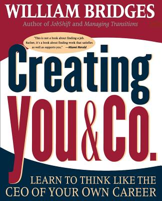 Creating You and Co: Learn to Think Like the CEO of Your Own Career - Bridges, William, Ph.D.