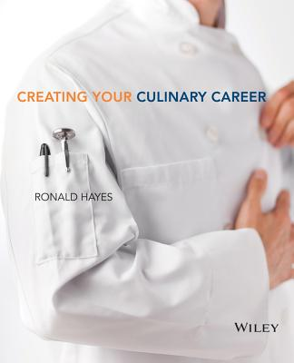 Creating Your Culinary Career - The Culinary Institute of America (Cia), and Hayes, Ronald