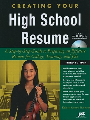Creating Your High School Resume: A Step-By-Step Guide to Preparing an Effective Resume for College, Training, and Jobs - Troutman, Kathryn Kraemer