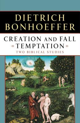 Creation and Fall Temptation: Two Biblical Studies - Bonhoeffer, Dietrich