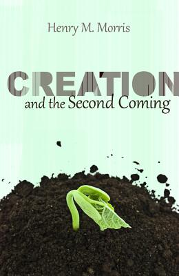 Creation and the Second Coming - Morris, Henry M