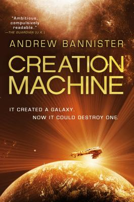 Creation Machine: A Novel of the Spin - Bannister, Andrew