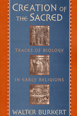 Creation of the Sacred: Tracks of Biology in Early Religions - Burkert, Walter, and Burke, Walter