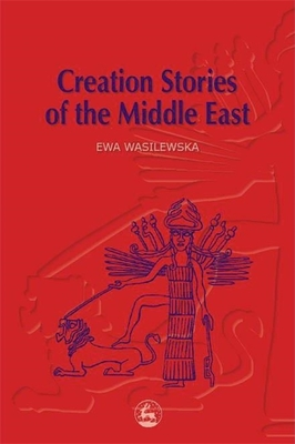 Creation Stories of the Middle East - Wasilewska, Ewa