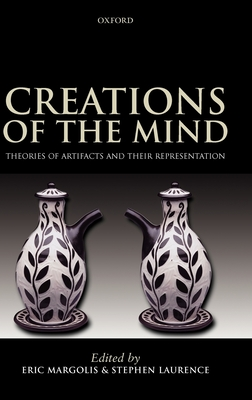 Creations of the Mind: Theories of Artifacts and Their Representation - Margolis, Eric, Professor (Editor), and Laurence, Stephen (Editor)