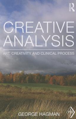 Creative Analysis: Art, Creativity and Clinical Process - Hagman, George
