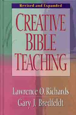 Creative Bible Teaching - Richards, Lawrence O, Mr., and Bredfeldt, Gary J