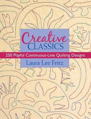 Creative Classics: 250 Playful Continuous-Line Quilting Designs - Fritz, Laura Lee
