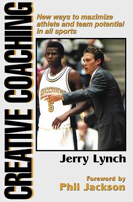 Creative Coaching: New Ways to Maximize Athlete and Team Potential in All Sports - Lynch, Jerry, Ph.D.