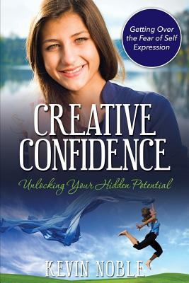 Creative Confidence: Unlocking Your Hidden Potential - Noble, Kevin