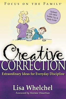 Creative Correction: Extraordinary Ideas for Everyday Discipline - Whelchel, Lisa
