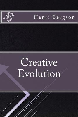 Creative Evolution - Bergson, Henri