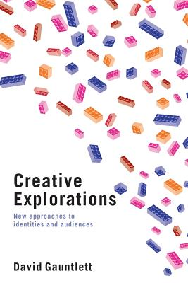 Creative Explorations: New Approaches to Identities and Audiences - Gauntlett, David