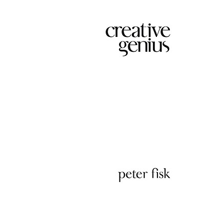 Creative Genius: An Innovation Guide for Business Leaders, Border Crossers and Game Changers - Fisk, Peter