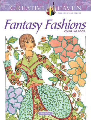 Creative Haven Fantasy Fashions Coloring Book - Sun, Ming-Ju