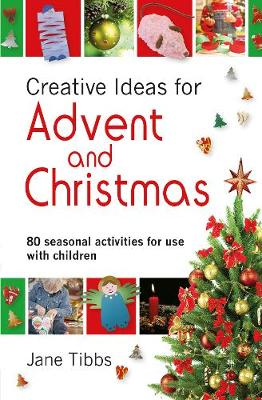 Creative Ideas for Advent & Christmas: 80 seasonal activities for use with children - Tibbs, Jane