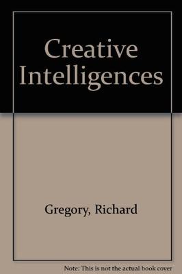 Creative Intelligences - Gregory, Richard, Sir (Editor)