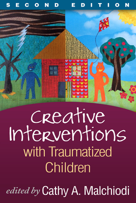 Creative Interventions with Traumatized Children - Malchiodi, Cathy A, PhD, Lpcc (Editor), and Perry, Bruce D, MD, PhD (Foreword by)