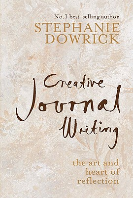 Creative Journal Writing: The Art and Heart of Reflection - Dowrick, Stephanie