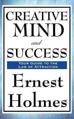 Creative Mind and Success - Holmes, Ernest