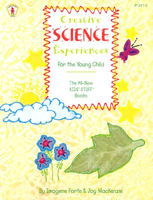Creative Science Experiences for the Young Child - Forte, Imogene, and MacKenzie, Joy, and Streams, Jennifer (Editor)
