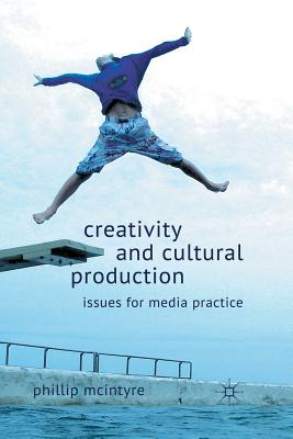 Creativity and Cultural Production: Issues for Media Practice - McIntyre, P