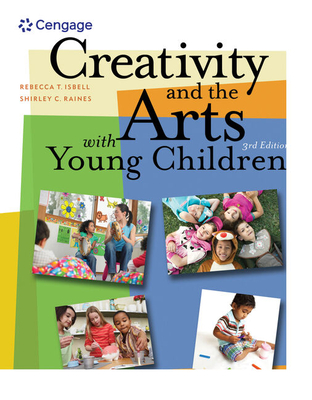 Creativity and the Arts with Young Children - Isbell, Rebecca, PhD, and Raines, Shirley C