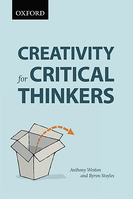 Creativity for Critical Thinkers - Weston, Anthony, and Stoyles, Byron