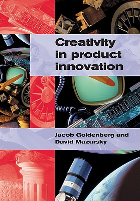 Creativity in Product Innovation - Goldenberg, Jacob, Professor