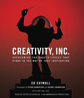 Creativity, Inc.: Overcoming the Unseen Forces That Stand in the Way of True Inspiration - Catmull, Ed, and Wallace, Amy, and Altschuler, Peter (Read by)