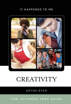 Creativity: The Ultimate Teen Guide - Ryan, Aryna
