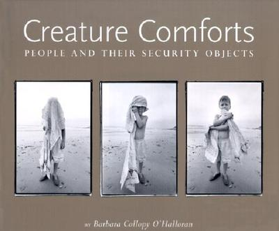 Creature Comforts: People and Their Security Objects - O'Halloran, Barbara Collopy, and Udesen, Betty (Photographer)