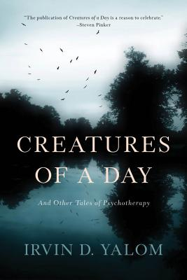 Creatures of a Day: And Other Tales of Psychotherapy - Yalom, Irvin