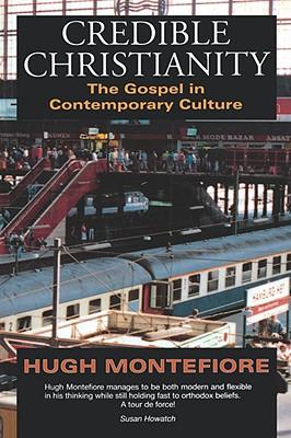 Credible Christianity - Montefiore, Hugh